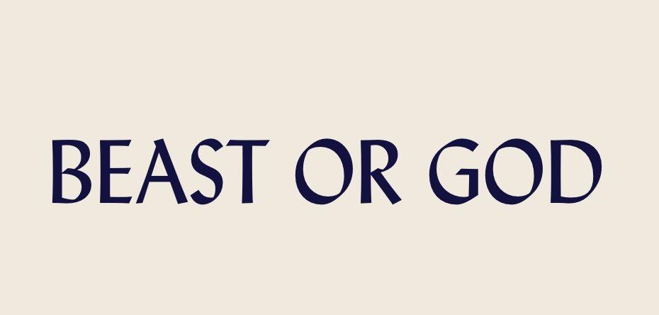 Beast or God